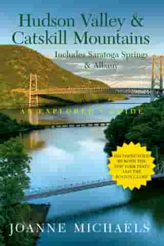 Explorer's Guide Hudson Valley & Catskill Mountains: Includes Saratoga Springs & Albany (Eighth Edition) (Explorer's Complete) by Joanne Michaels