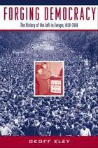 Forging Democracy: The History of the Left in Europe, 1850-2000 by Geoff Eley