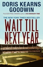 Wait Till Next Year: A Memoir by Doris Kearns Goodwin
