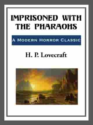 Imprisoned with the Pharohs by H. P. Lovecraft