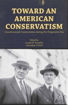 Toward an American Conservatism: Constitutional Conservatism during the Progressive Era