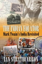 The Indian Equator: Mark Twain's India Revisited by Ian Strathcarron