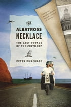 The Albatross Necklace: The Last Voyage of the Zuytdorp by Peter Purchase