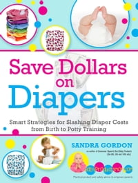 Save Dollars on Diapers: Smart Strategies for Slashing Diapers Costs from Birth to Potty Training