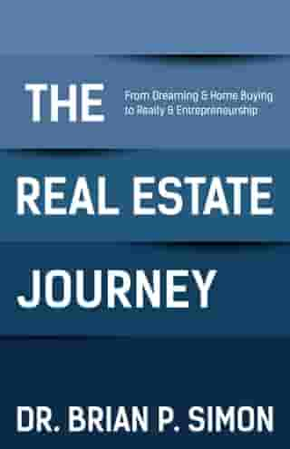 The Real Estate Journey: From Dreaming and Home Buying to Realty and Entrepreneurship