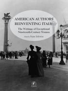 American Authors Reinventing Italy: The Writings of Exceptional Nineteenth Century Women by Sirpa Salenius