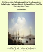 The Story of the Philippines and Our New Possessions: Including the Ladrones, Hawaii, Cuba and Porto Rico The Eldorado of the Orient by Murat Halstead