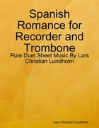 Spanish Romance for Recorder and Trombone - Pure Duet Sheet Music By Lars Christian Lundholm by Lars Christian Lundholm
