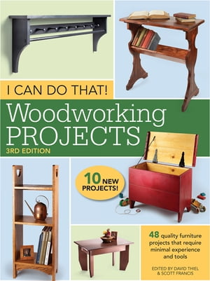 I Can Do That! Woodworking Projects 48 quality furniture projects that require minimal experience and tools