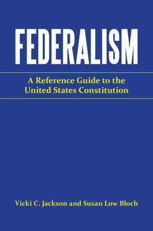 Federalism: A Reference Guide to the United States Constitution A Reference Guide to the United States Constitution