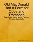 Old MacDonald Had a Farm for Oboe and Trombone - Pure Duet Sheet Music By Lars Christian Lundholm by Lars Christian Lundholm