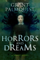 Horrors and Dreams: A Short Novel by Grant Palmquist