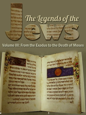 The Legends Of The Jews Volume III: From The Exodus To The Death Of Moses