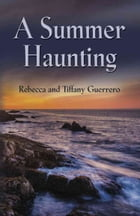 A Summer Haunting by Rebecca and Tiffany Guerrero