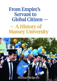 From Empire's Servant to Global Citizen: A History of Massey University