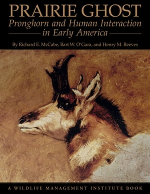 Prairie Ghost Pronghorn and Human Interaction in Early America