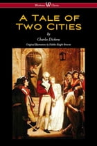 A Tale of Two Cities (Wisehouse Classics - with original Illustrations by Phiz) by Charles Dickens
