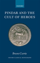 Pindar and the Cult of Heroes by Bruno Currie