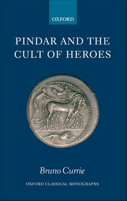 Book Pindar and the Cult of Heroes by Bruno Currie