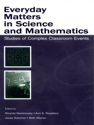 Everyday Matters in Science and Mathematics Studies of Complex Classroom Events