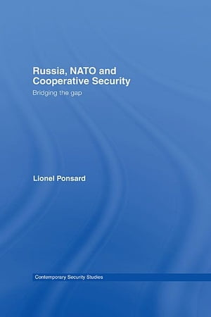 Russia,  NATO and Cooperative Security Bridging the Gap