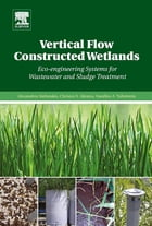 Vertical Flow Constructed Wetlands: Eco-engineering Systems for Wastewater and Sludge Treatment by Alexandros Stefanakis