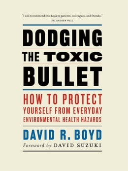 Book Dodging the Toxic Bullet: How to Protect Yourself from Everyday Environmental Health Hazards by David Suzuki