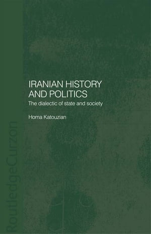 Iranian History and Politics The Dialectic of State and Society