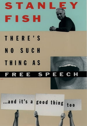 There's No Such Thing As Free Speech And It's a Good Thing,  Too