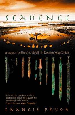 Book Seahenge: a quest for life and death in Bronze Age Britain by Francis Pryor