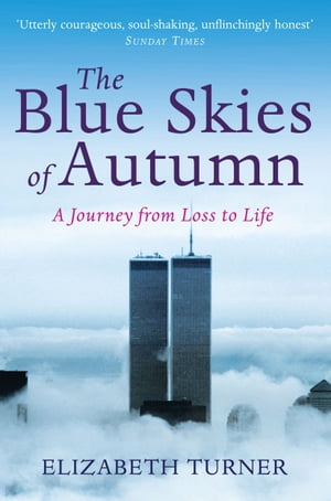The Blue Skies of Autumn A Journey from Loss to Life and Finding a Way out of Grief