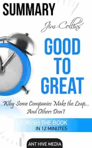 Jim Collins' Good to Great Why Some Companies Make the Leap … And Others Don't Summary by Ant Hive Media