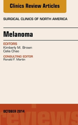 Book Melanoma, An Issue of Surgical Clinics, by Kimberly M. Brown