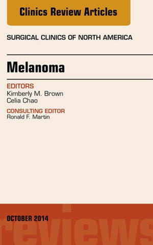 Melanoma,  An Issue of Surgical Clinics,