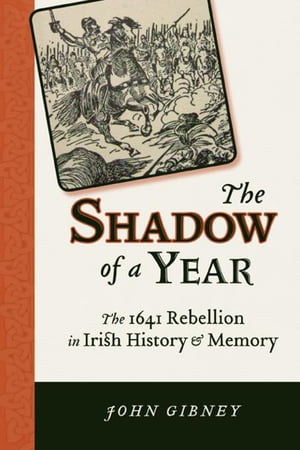 The Shadow of a Year: The 1641 Rebellion in Irish History and Memory