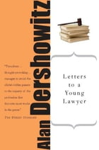 Letters to a Young Lawyer by Alan M. Dershowitz