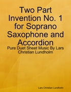 Two Part Invention No. 1 for Soprano Saxophone and Accordion - Pure Duet Sheet Music By Lars Christian Lundholm by Lars Christian Lundholm