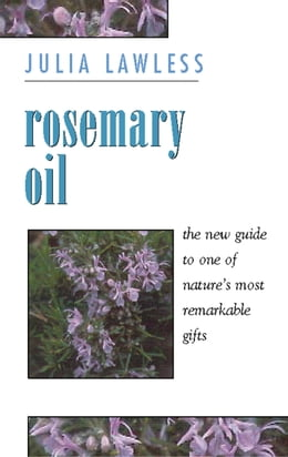 Book Rosemary Oil: A new guide to the most invigorating rememdy by Julia Lawless