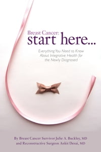 Breast Cancer: Start Here: Everything You Need to Know About Integrative Health for the Newly…