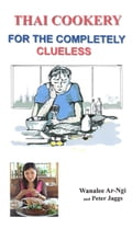 9786162220982 - Peter Jaggs, Wanalee Ar-Ngi: Thai Cookery for the completely clueless - หนังสือ