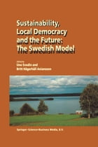 Sustainability, Local Democracy and the Future: The Swedish Model by U. Svedin