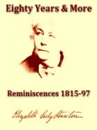 Eighty Years and More: Reminiscences 1815-1897 by Elizabeth Cady Stanton