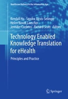 Technology Enabled Knowledge Translation for eHealth: Principles and Practice by Kendall Ho