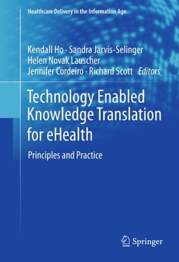 Book Technology Enabled Knowledge Translation for eHealth: Principles and Practice by Kendall Ho