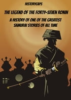 The Legend of the Forty-Seven Ronin: A History of One of the Greatest Samurai Stories of All Time by Jennifer Warner