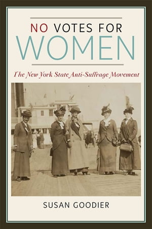No Votes for Women The New York State Anti-Suffrage Movement