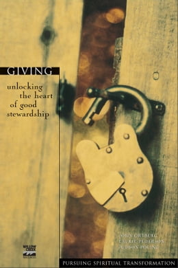 Book Giving: Unlocking the Heart of Good Stewardship by John Ortberg