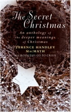 The Secret Christmas: An Anthology of the Deeper Meanings of Christmas by Terence Handley-MacMath
