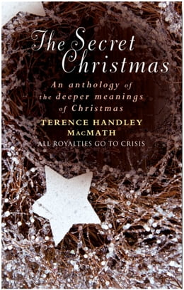 Book The Secret Christmas: An Anthology of the Deeper Meanings of Christmas by Terence Handley-MacMath