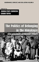 The Politics of Belonging in the Himalayas: Local Attachments and Boundary Dynamics by Joanna Pfaff-Czarnecka